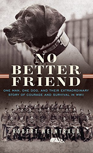 9781410482693: No Better Friend: One Man, One Dog, and Their Extraordinary Story of Courage and Survival in WWII (Thorndike Press Large Print Popular and Narrative Nonfiction Series)
