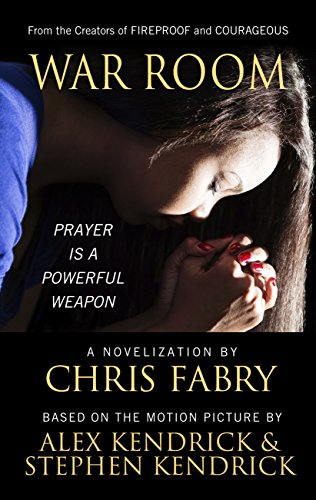 War Room: Prayer Is a Powerful Weapon (Hardcover): Chris Fabry