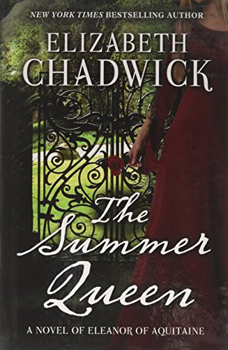 The Summer Queen: A Novel of Eleanor of Aquitaine (Hardcover): Elizabeth Chadwick