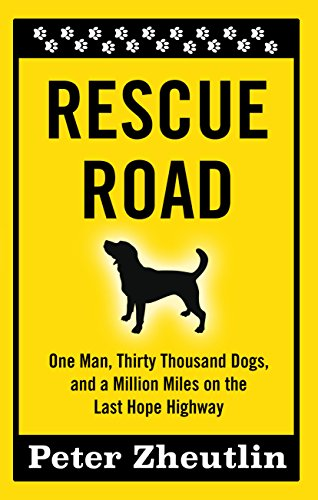 Rescue Road: One Man, Thirty Thousand Dogs, and a Million Miles on the Last Hope Highway (Thorndike...