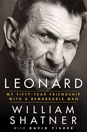 Leonard: My Fifty-Year Friendship with a Remarkable: William Shatner, David