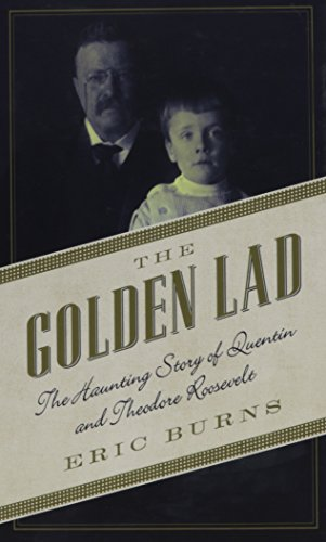 9781410490056: The Golden Lad: The Haunting Story of Quentin and Theodore Roosevelt (Thorndike Press Large Print Biographies & Memoirs Series)