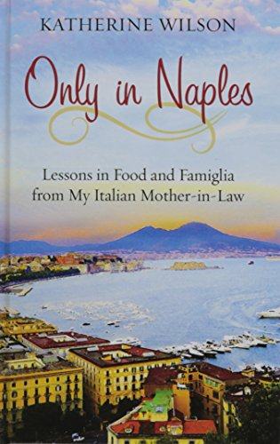 9781410490339: Only in Naples: Lessons in Food and Famiglia from My Italian Mother-in-Law
