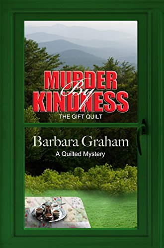 Murder by Kindness the Gift Quilt: Graham, Barbara