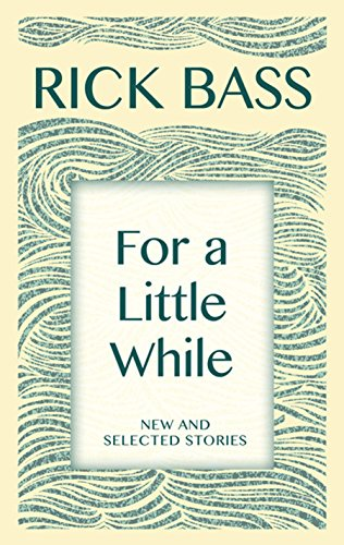 For a Little While: New and Selected Stories (Hardcover): Rick Bass