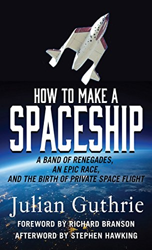 9781410495204: How to Make a Spaceship: A Band of Renegades, an Epic Race, and the Birth of Private Space Flight (Thorndike Press Large Print Popular and Narrative Nonfiction Series)