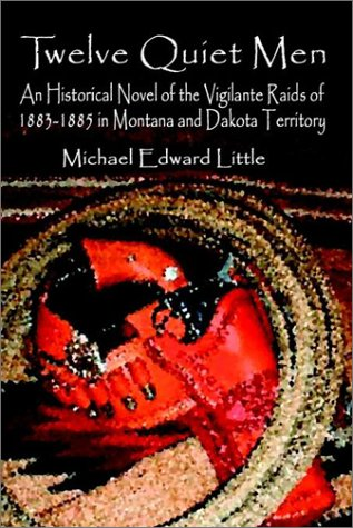 9781410703965: Twelve Quiet Men: An Historical Novel of the Vigilante Raids of 1883-1885 in Montana and Dakota Territory