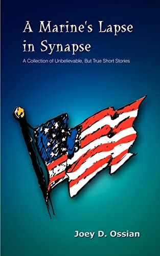 9781410704009: A Marine's Lapse in Synapse: A Collection of Unbelievable, But True Short Stories