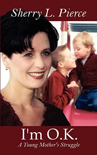 I'm O.K: A Young Mother's Struggle: Pierce, Sherry L.