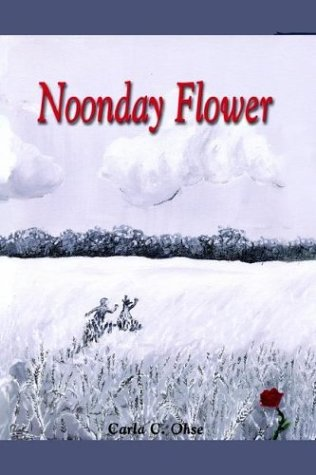 Noonday Flower: Ohse, Carla C.