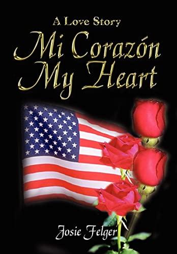 Mi Corazon My Heart: A Love Story: Josie Felger