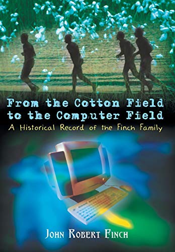 9781410708465: From the Cotton Field to the Computer Field: A Historical Record of the Finch Family