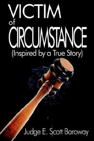 Victim of Circumstance: Inspired by a True Story: Judge E. Scott Baroway