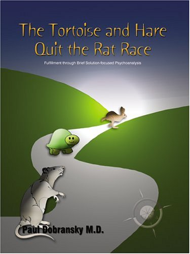 9781410717627: The Tortoise and Hare Quit the Rat Race: Fulfillment Through Brief Solution-Focused Psychoanalysis