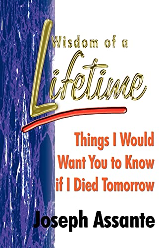 Wisdom of a Lifetime: Things I Would Want You to Know if I Died Tomorrow: Assante, Joseph