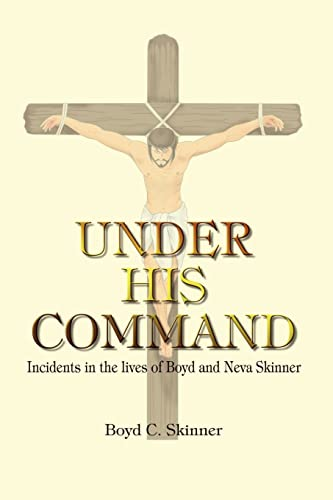 UNDER HIS COMMAND Incidents in the lives of Boyd and Neva Skinner: Boyd C. Skinner