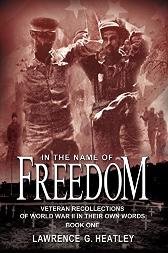 In the Name of Freedom: Veteran Recollections of World War II In Their Own Words Book One: Bk. 1: ...