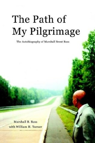 The Path of My Pilgrimage: The Autobiography of Marshall Brent Bass: Turner, William H.;Bass, ...