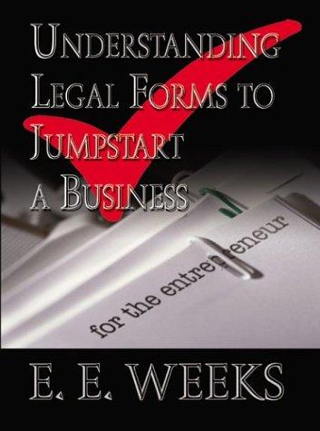 Understanding Legal Forms to Jumpstart a Business: Weeks, E. E.