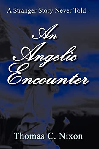 A Stranger Story Never Told - An Angelic Encounter: Thomas C. Nixon