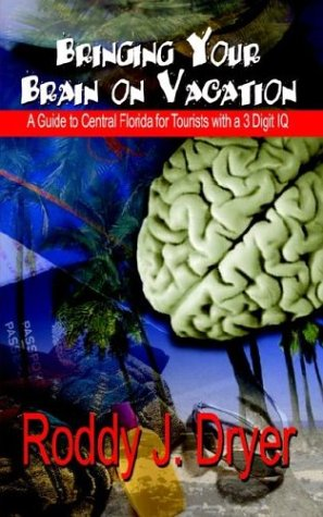 Bringing Your Brain on Vacation: A Guide to Central Florida for Tourists with a 3 Digit IQ: Dryer, ...