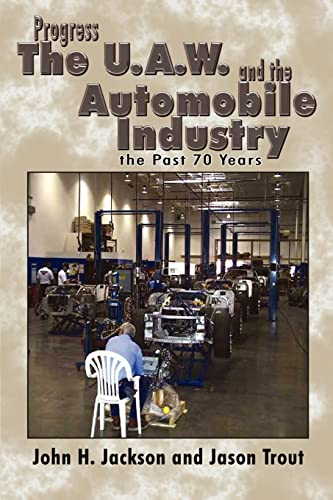 Progress the U.A.W. and the Automobile: Industry the Past 70 Years: John H. Jackson