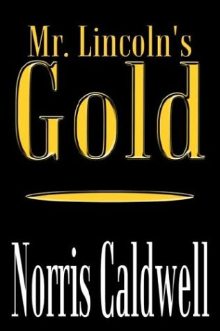 Mr. Lincoln's Gold: Caldwell, Norris