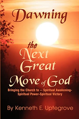Dawning: The Next Great Move of God: Ken Uptegrove
