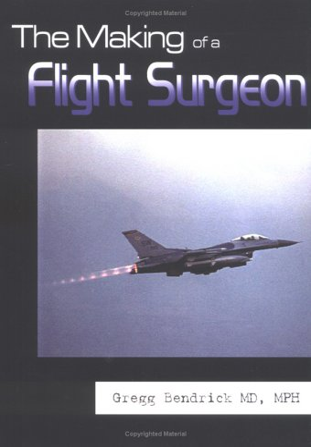 The Making of a Flight Surgeon: Bendrick MD MPH, Gregg