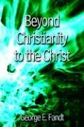 9781410742551: Beyond Christianity to the Christ: Beyond Religion to the Source