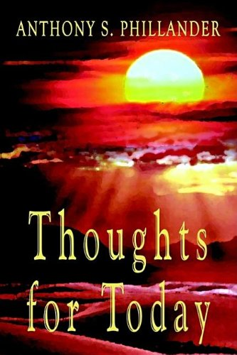 Thoughts for Today (141074292X) by Anthony S. Phillander