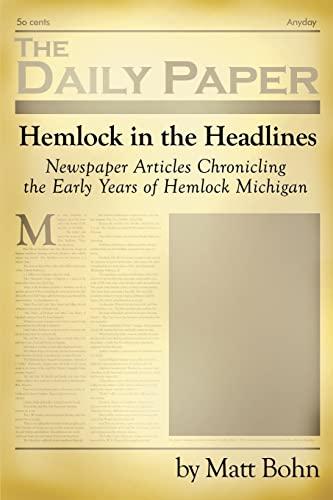 9781410744067: Hemlock in the Headlines: Newspaper Articles Chronicling the Early Years of Hemlock Michigan