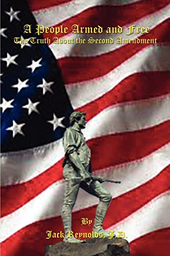 9781410745460: A People Armed and Free: The Truth About the Second Amendment