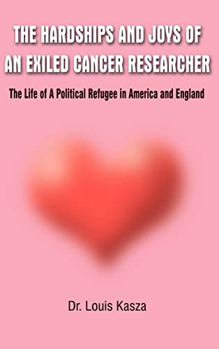 Hardships and Joys of an Exiled Cancer Researcher: The Life of a Political Refugee in America and ...