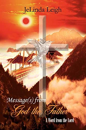 Messages from God the Father A Word from the Lord: JeLinda Leigh