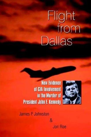 Flight From Dallas: New Evidence Of Cia: Roe, Jon, Johnston,