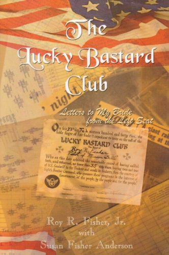 The Lucky Bastard Club: Letters to My Bride from the Left Seat: Fisher Jr, Roy R.