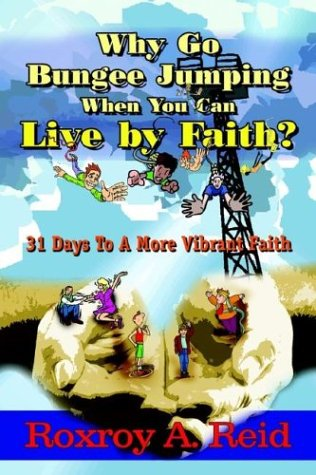 9781410757555: Why Go Bungee Jumping When You Can Live by Faith?: 31 Days To A More Vibrant Faith