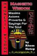 9781410758514: Magnetic Wisdom: Maxims, Axioms, Proverbs and Sayings for the Soul