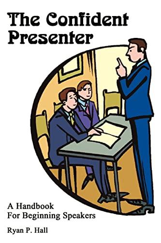 The Confident Presenter: A Handbook for Beginning Speakers: Hall, Ryan