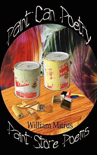 Paint Can Poetry: Paint Store Poems: William Mitrus