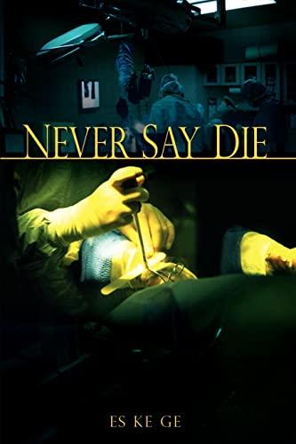 Never Say Die: Es Ke GE