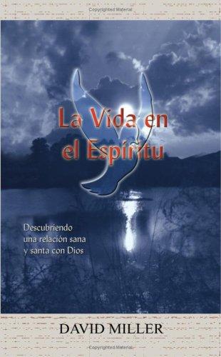 9781410766120: La Vida en el Espiritu: Descubriendo Una Relación Sana Y Santa Con Dios (Spanish Edition)