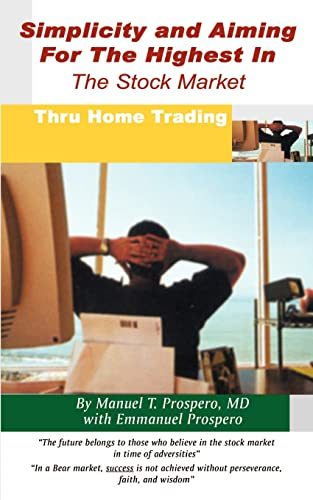 Simplicity and Aiming for the Highest in the Stock Market: Thru Home Trading: Prospero, Manual T.