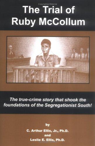 The Trial of Ruby McCollum : The: Ellis, Arthur C.,