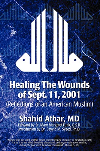 Healing The Wounds of Sept. 11, 2001: (Reflections of an American Muslim): Athar, Shahid
