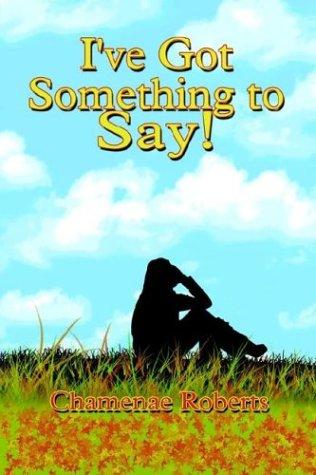 I've Got Something to Say!: Chemene Roberts