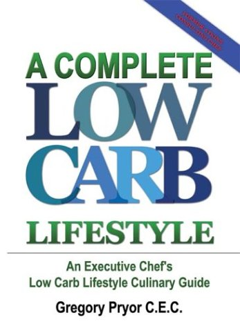 9781410793980: A Complete Low Carb Lifestyle: An Executive Chef's Low Carb Lifestyle Culinary Guide