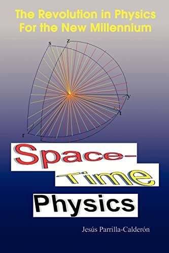 9781410796325: Space-Time Physics: The Revolution in Physics For the New Millennium