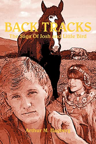 BACK TRACKS: The Saga Of Josh and Little Bird: Hagberg, Arthur M.